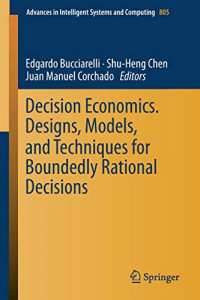 Decision Economics. Designs, Models, and Techniques  for Boundedly Rational Decisions (Advances in Intelligent Systems and Computing)