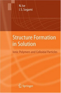 Structure Formation in Solution : Ionic Polymers and Colloidal Particles