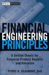 Financial Engineering Principles : A Unified Theory for Financial Product Analysis and Valuation