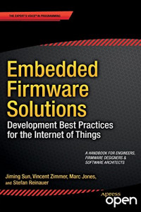 Embedded Firmware Solutions: Development Best Practices for the Internet of Things