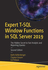 Expert T-SQL Window Functions in SQL Server 2019: The Hidden Secret to Fast Analytic and Reporting Queries