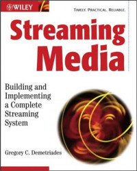 Streaming Media: Building and Implementing a Complete Streaming System