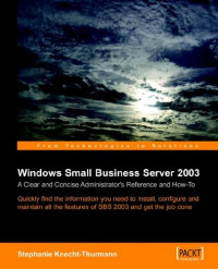 Microsoft Small Business Server SBS 2003: A Clear and Concise Administrator's Reference and How-To