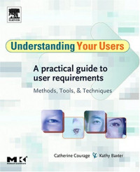Understanding Your Users: A Practical Guide to User Requirements Methods, Tools, and Techniques