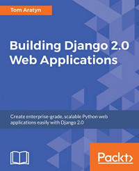 Building Django 2.0 Web Applications: Create enterprise-grade, scalable Python web applications easily with Django 2.0
