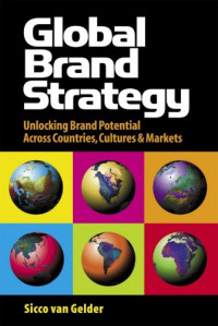 Global Brand Strategy: Unlocking Brand Potential Across Countries, Cultures & Markets