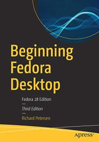 Beginning Fedora Desktop: Fedora 28 Edition