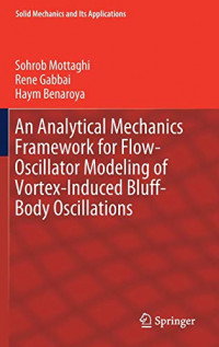 An Analytical Mechanics Framework for Flow-Oscillator Modeling of Vortex-Induced Bluff-Body Oscillations (Solid Mechanics and Its Applications)
