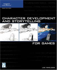 Character Development and Storytelling for Games (Game Development Series)