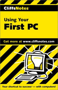Using Your First PC (Cliffs Notes)