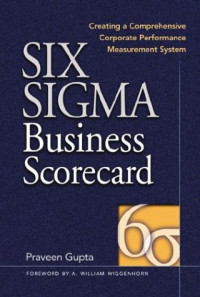 Six Sigma Business Scorecard : Creating a Comprehensive Corporate Performance Measurement System