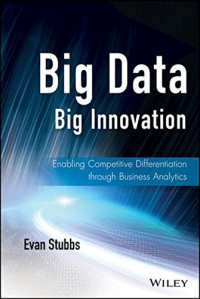 Big Data, Big Innovation: Enabling Competitive Differentiation through Business Analytics (Wiley and SAS Business Series)
