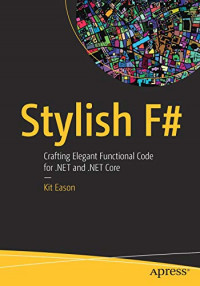 Stylish F#: Crafting Elegant Functional Code for .NET and .NET Core
