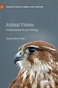 Animal Visions: Posthumanist Dream Writing (Palgrave Studies in Animals and Literature)