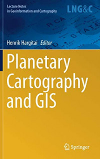 Planetary Cartography and GIS (Lecture Notes in Geoinformation and Cartography)