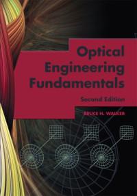 Optical Engineering Fundamentals, Second Edition (SPIE Tutorial Text Vol. TT82)