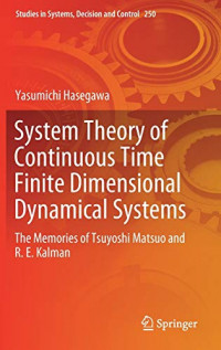 System Theory of Continuous Time Finite Dimensional Dynamical Systems: The Memories of Tsuyoshi Matsuo and R. E. Kalman (Studies in Systems, Decision and Control)