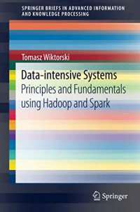 Data-intensive Systems: Principles and Fundamentals using Hadoop and Spark (Advanced Information and Knowledge Processing)