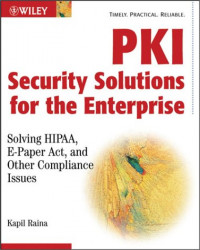 PKI Security Solutions for the Enterprise: Solving HIPAA, E-Paper Act, and Other Compliance Issues