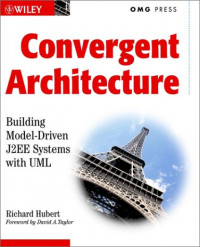 Convergent Architecture: Building Model Driven J2EE Systems with UML
