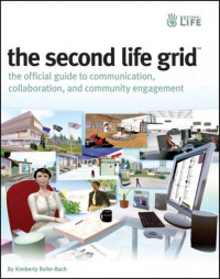 The Second Life Grid: The Official Guide to Communication, Collaboration, and Community Engagement