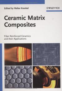 Ceramic Matrix Composites: Fiber Reinforced Ceramics and their Applications