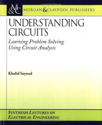 Understanding Circuits: Learning Problem Solving Using Circuit Analysis (Synthesis Lectures on Electrical Engineering)
