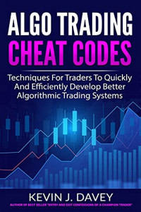 ALGO TRADING CHEAT CODES: Techniques For Traders To Quickly And Efficiently Develop Better Algorithmic Trading Systems