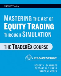 Mastering the Art of Equity Trading Through Simulation, + Web-Based Software: The TraderEx Course (Wiley Trading)
