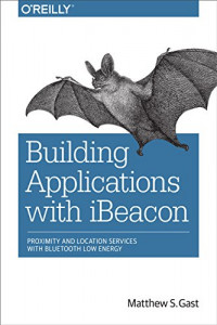 Building Applications with iBeacon: Proximity and Location Services with Bluetooth Low Energy