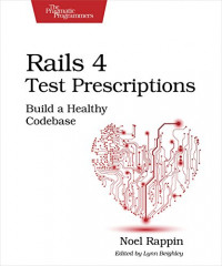 Rails 4 Test Prescriptions: Build a Healthy Codebase