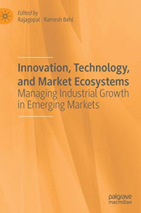 Innovation, Technology, and Market Ecosystems: Managing Industrial Growth in Emerging Markets