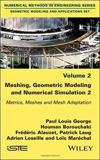 Meshing, Geometric Modeling and Numerical Simulation, Volume 2: Metrics, Meshes and Mesh Adaptation (Geometric Modeling and Applications)