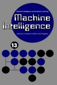 Machine Intelligence 13: Machine Intelligence and Inductive Learning (Machine Intelligence)