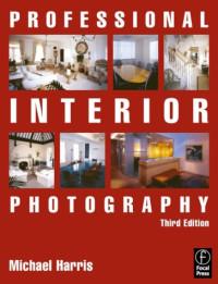 Professional Interior Photography, Third Edition (Professional Photography Series)