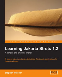 Learning Jakarta Struts 1.2: a concise and practical tutorial: A step-by-step introduction to building Struts web applications for Java developers