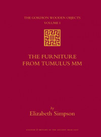 The Gordion Wooden Objects, Volume 1 The Furniture from Tumulus MM (2 vols) (Culture and History of the Ancient Near East)