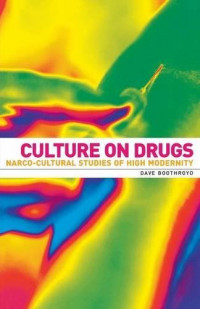 Culture on drugs: Narco-cultural studies of high modernity