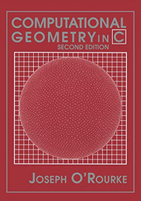 Computational Geometry in C Second Edition (Cambridge Tracts in Theoretical Computer Science (Paperback))