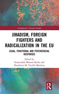 Jihadism, Foreign Fighters and Radicalization in the EU: Legal, Functional and Psychosocial Responses (Contemporary Terrorism Studies)