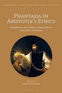 Phantasia in Aristotle's Ethics: Reception in the Arabic, Greek, Hebrew and Latin Traditions (Bloomsbury Studies in the Aristotelian Tradition)