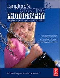Langford's Starting Photography, Fifth Edition: A guide to better pictures for digital and film camera users