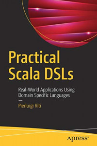 Practical Scala DSLs: Real-World Applications Using Domain Specific Languages