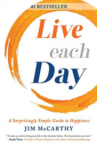 Live Each Day: A Surprisingly Simple Guide to Happiness