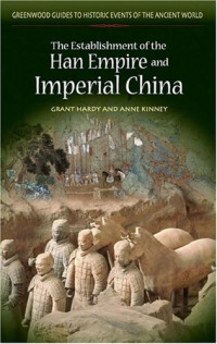 The Establishment of the Han Empire and Imperial China (Greenwood Guides to Historic Events of the Ancient World)