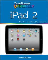 Teach Yourself VISUALLY iPad 2 (Tech)