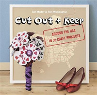 Cut Out and Keep: Around the USA in 50 Craft Projects