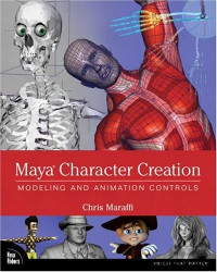Maya Character Creation: Modeling and Animation Controls, First Edition