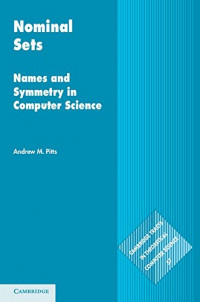 Nominal Sets: Names and Symmetry in Computer Science (Cambridge Tracts in Theoretical Computer Science)