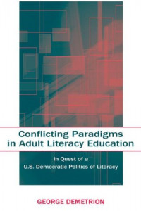 Conflicting Paradigms in Adult Literacy Education: In Quest of a U.S. Democratic Politics of Literacy